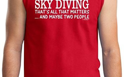 Skydiving Equipment Sky Diving That's All That Matters Maybe Two People Sleeveless T-Shirt Large Red