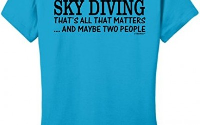 Skydiving Equipment Sky Diving That's All That Matters Maybe Two People Juniors T-Shirt Large Turq