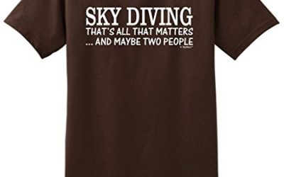 Skydiving Equipment Sky Diving That's All That Matters Maybe Two People T-Shirt Large DkChc