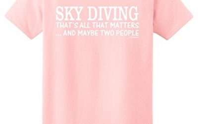 Skydiving Equipment Sky Diving That's All That Matters Maybe Two People Ladies T-Shirt Large LtPnk