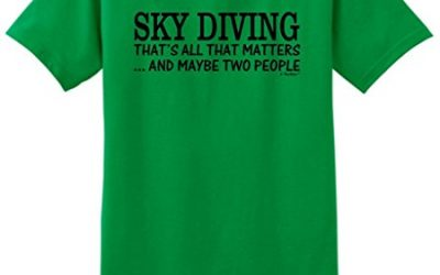 Skydiving Equipment Sky Diving That's All That Matters Maybe Two People T-Shirt Large Green