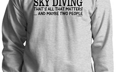 Skydiving Equipment Sky Diving That's All That Matters Maybe Two People Crewneck Sweatshirt Large Ash